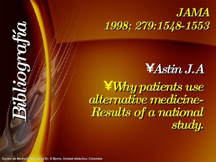 JAMA 1998; 279:1548-1553 <ul><li>Astin J.A </li></ul><ul><li>Why patients use alternative medicine-Results of a national s...
