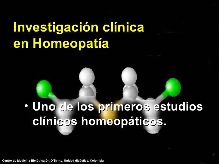Investigación clínica en Homeopatía <ul><li>Uno de los primeros estudios clínicos homeopáticos. </li></ul>