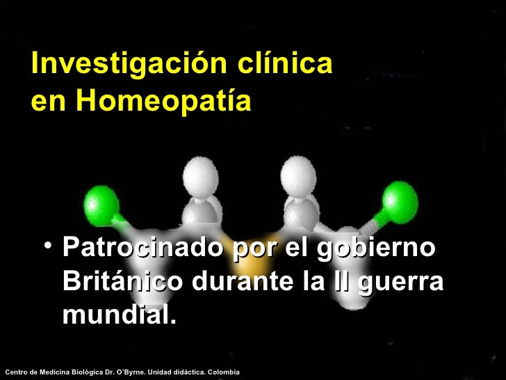 Investigación clínica en Homeopatía <ul><li>Patrocinado por el gobierno Británico durante la II guerra mundial. </li></ul>