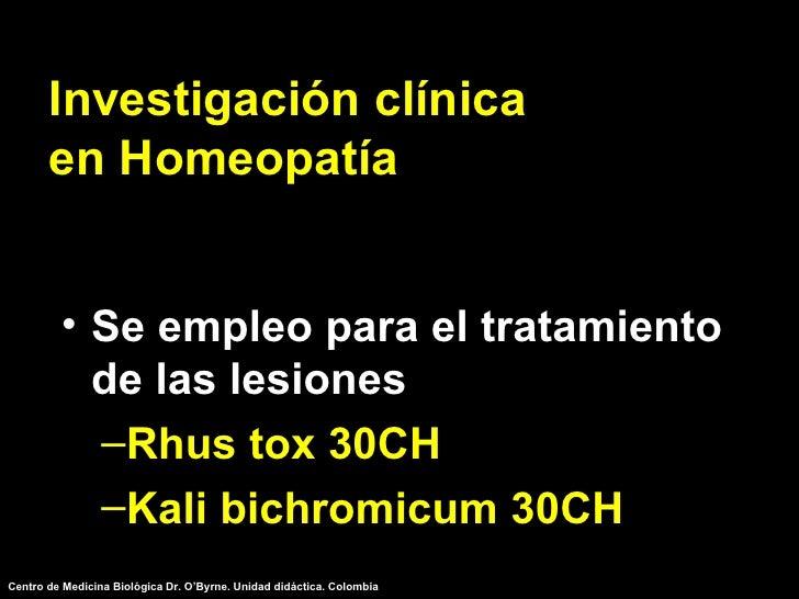 Investigación clínica en Homeopatía <ul><li>Se empleo para el tratamiento de las lesiones </li></ul><ul><ul><li>Rhus tox 3...