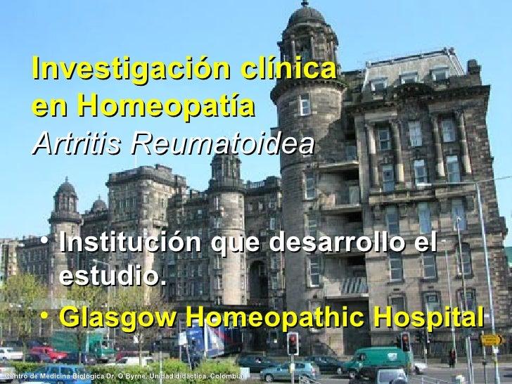 Investigación clínica en Homeopatía Artritis Reumatoidea <ul><li>Institución que desarrollo el estudio. </li></ul><ul><li>...