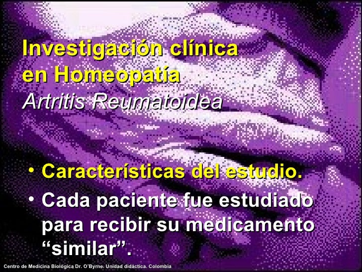 Investigación clínica en Homeopatía Artritis Reumatoidea <ul><li>Características del estudio. </li></ul><ul><li>Cada pacie...