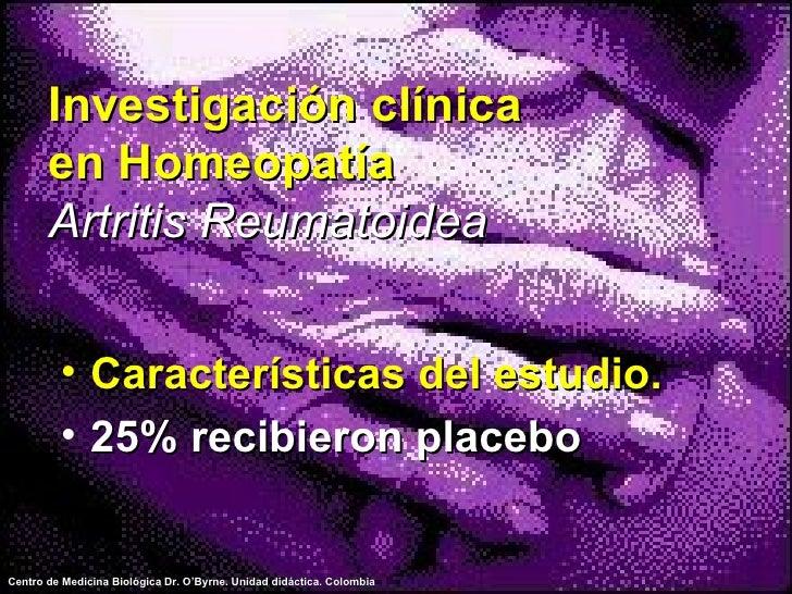 Investigación clínica en Homeopatía Artritis Reumatoidea <ul><li>Características del estudio. </li></ul><ul><li>25% recibi...