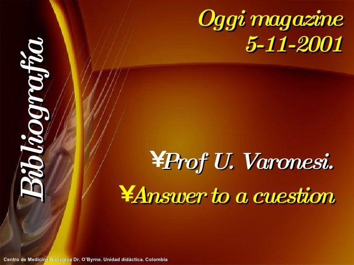 Oggi magazine 5-11-2001 <ul><li>Prof U. Varonesi. </li></ul><ul><li>Answer to a cuestion </li></ul>Bibliografía
