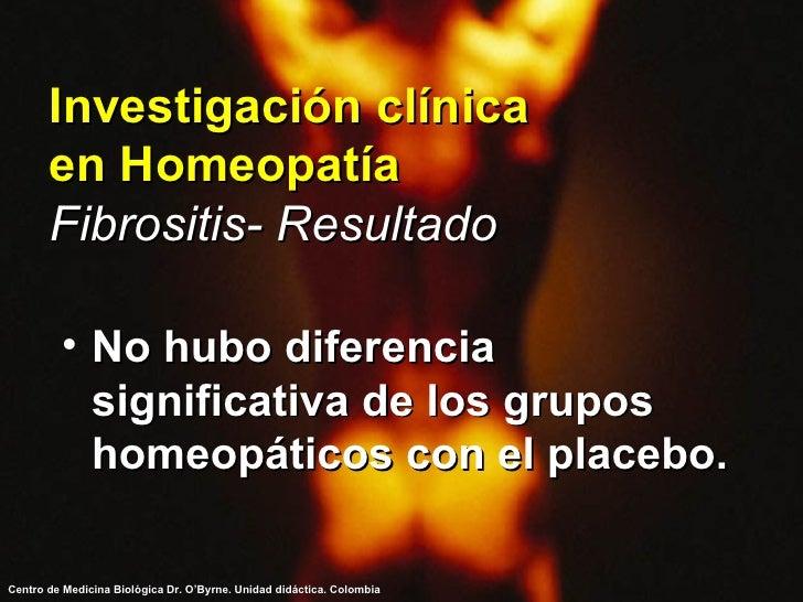 Investigación clínica en Homeopatía Fibrositis- Resultado <ul><li>No hubo diferencia significativa de los grupos homeopáti...
