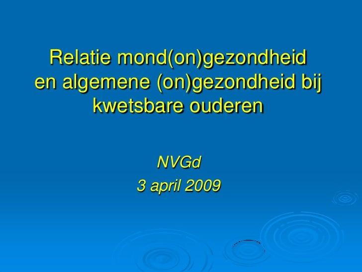 Relatie mond(on)gezondheid en algemene (on)gezondheid bij       kwetsbare ouderen               NVGd           3 april 2009