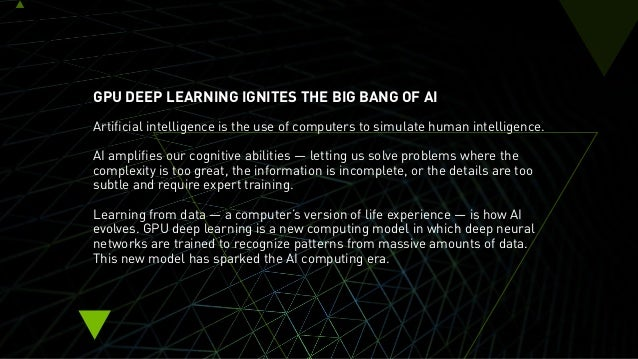 GPU DEEP LEARNING IGNITES THE BIG BANG OF AI Artificial intelligence is the use of computers to simulate human intelligenc...