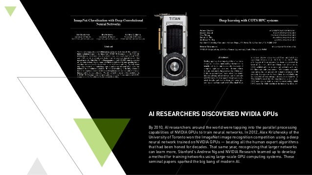 AI RESEARCHERS DISCOVERED NVIDIA GPUs By 2010, AI researchers around the world were tapping into the parallel processing c...
