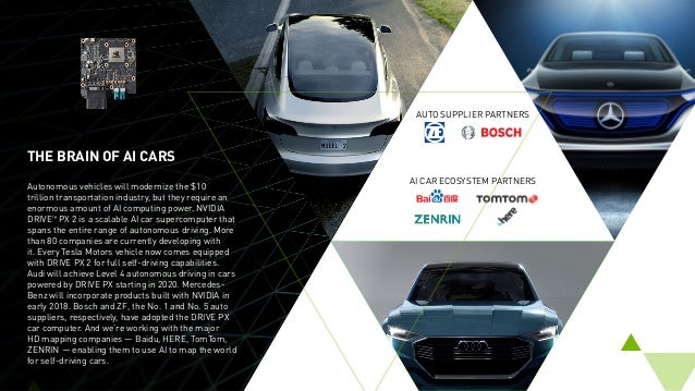 THE BRAIN OF AI CARS Autonomous vehicles will modernize the $10 trillion transportation industry, but they require an enor...