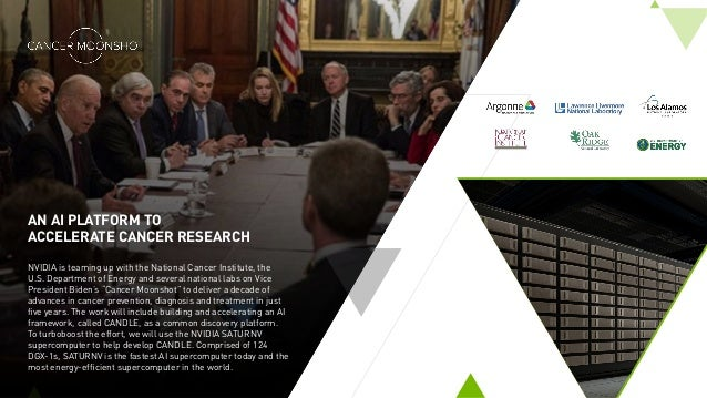AN AI PLATFORM TO ACCELERATE CANCER RESEARCH NVIDIA is teaming up with the National Cancer Institute, the U.S. Department ...