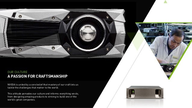 OUR CULTURE A PASSION FOR CRAFTSMANSHIP NVIDIA is united by a core belief that mastery of our craft lets us tackle the cha...
