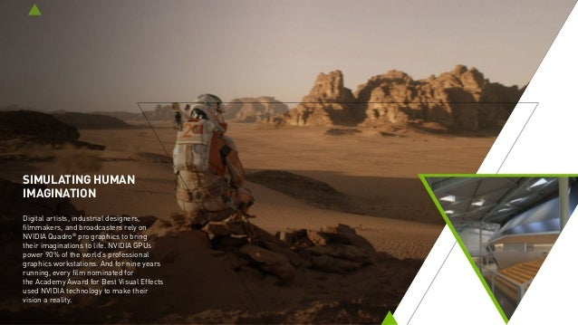 SIMULATING HUMAN IMAGINATION Digital artists, industrial designers, filmmakers, and broadcasters rely on NVIDIA Quadro® pr...