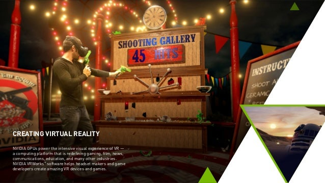 CREATING VIRTUAL REALITY NVIDIA GPUs power the intensive visual experience of VR — a computing platform that is redefining...