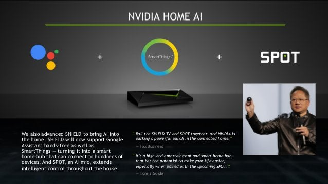 """"""" Roll the SHIELD TV and SPOT together, and NVIDIA is packing a powerful punch in the connected home."""" — Fox Business """" It..."""