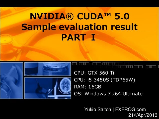 NVIDIA® CUDA™ 5.0Sample evaluation result       PART Ⅰ          GPU: GTX 560 Ti          CPU: i5-3450S (TDP65W)          R...