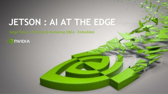 Serge Palaric, VP Sales & Marketing EMEA - Embedded JETSON : AI AT THE EDGE