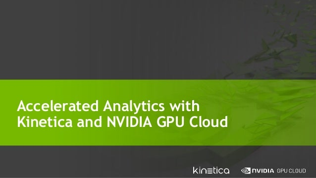 Accelerated Analytics with Kinetica and NVIDIA GPU Cloud