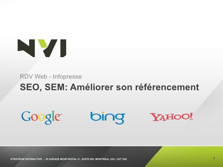 SEO, SEM: Améliorer son référencement <ul><li>RDV Web - Infopresse </li></ul>