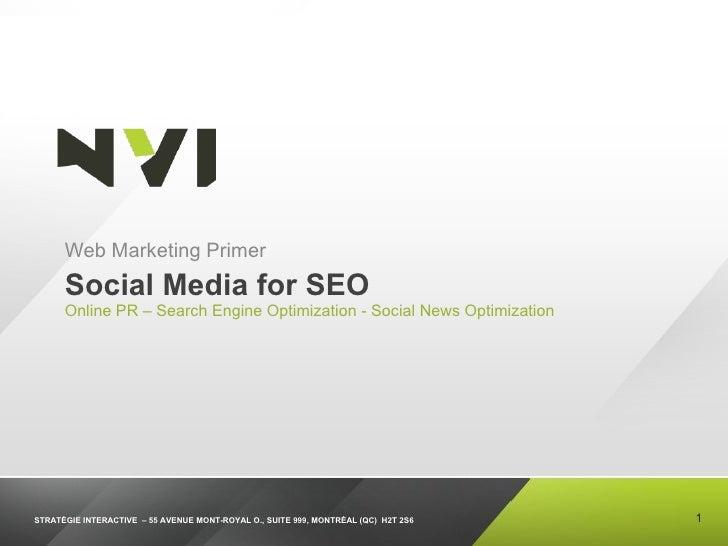 Social Media for SEO Online PR – Search Engine Optimization - Social News Optimization <ul><li>Web Marketing Primer </li><...
