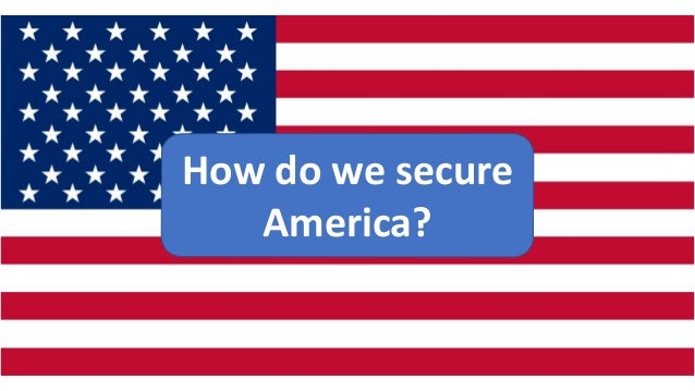 How do we secure America?