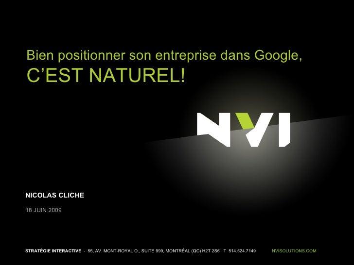 Bien positionner son entreprise dans Google,<br />C'EST NATUREL!<br />NICOLAS CLICHE<br />18 JUIN 2009<br />STRATÉGIE INTE...