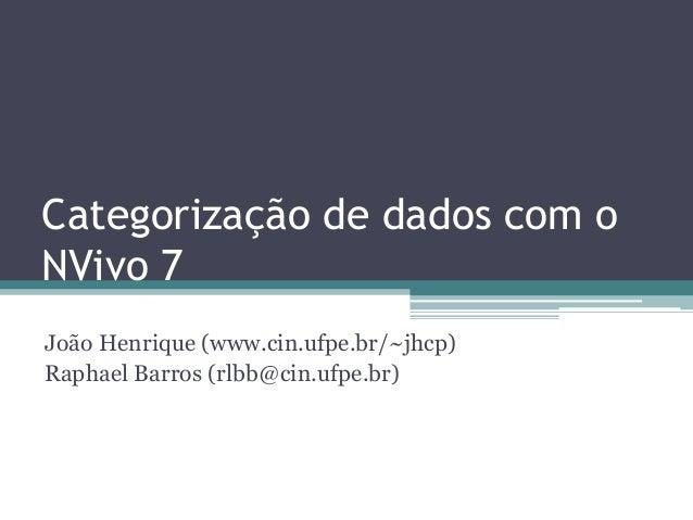 Categorização de dados com oNVivo 7João Henrique (www.cin.ufpe.br/~jhcp)Raphael Barros (rlbb@cin.ufpe.br)
