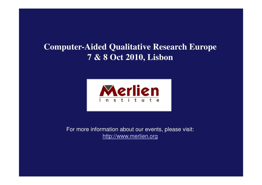 Computer-Aided Qualitative Research Europe          7 & 8 Oct 2010, Lisbon          For more information about our events,...