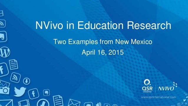 NVivo in Education Research Two Examples from New Mexico April 16, 2015