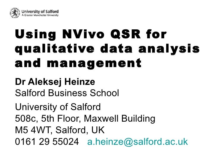 Using N V ivo QSR for qualitative data analysis and management  Dr Aleksej Heinze Salford Business School University of Sa...
