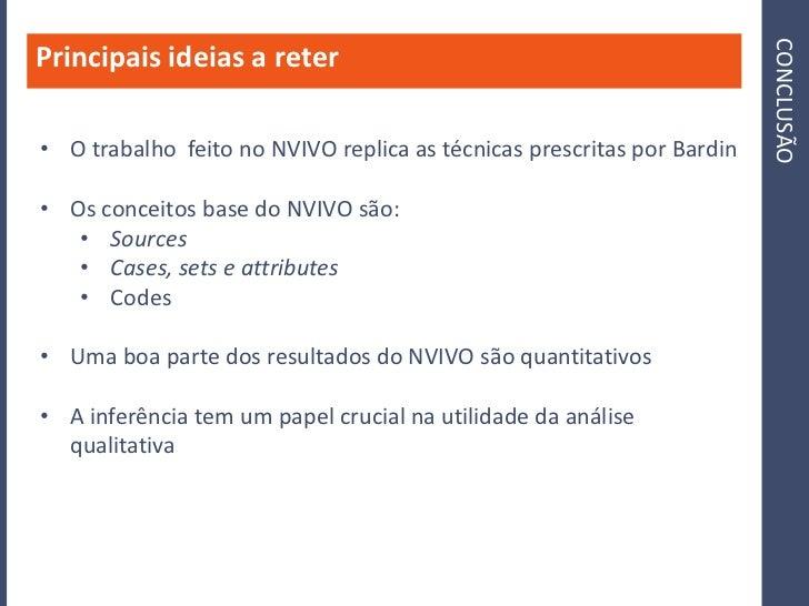 CONCLUSÃO Principais ideias a reter  • O trabalho feito no NVIVO replica as técnicas prescritas por Bardin  • Os conceitos...