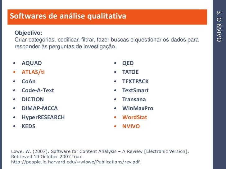 3. O NVIVO Softwares de análise qualitativa  Objectivo:  Criar categorias, codificar, filtrar, fazer buscas e questionar o...