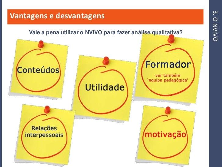 3. O NVIVO Vantagens e desvantagens     Vale a pena utilizar o NVIVO para fazer análise qualitativa?