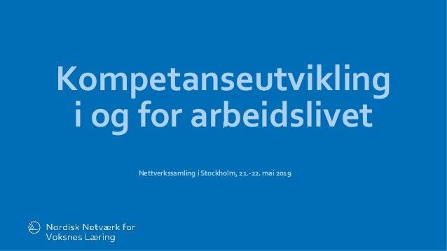 l Kompetanseutvikling i og for arbeidslivet Nettverkssamling i Stockholm, 21.-22. mai 2019