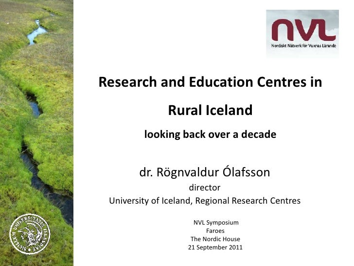Research and Education Centres in Rural Icelandlooking back over a decade<br />dr. Rögnvaldur Ólafsson<br />director <br /...