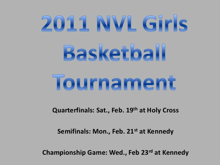 2011 NVL Girls <br />Basketball <br />Tournament<br />Quarterfinals: Sat., Feb. 19that Holy Cross<br />Semifinals: Mon., F...