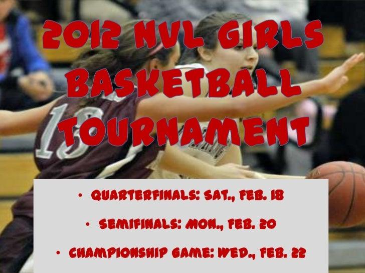 • Quarterfinals: Sat., Feb. 18    • Semifinals: Mon., Feb. 20• Championship Game: Wed., Feb. 22