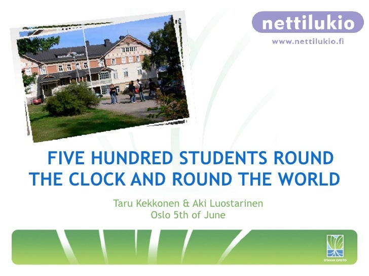 FIVE HUNDRED STUDENTS ROUNDTHE CLOCK AND ROUND THE WORLD       Taru Kekkonen & Aki Luostarinen               Oslo 5th of J...