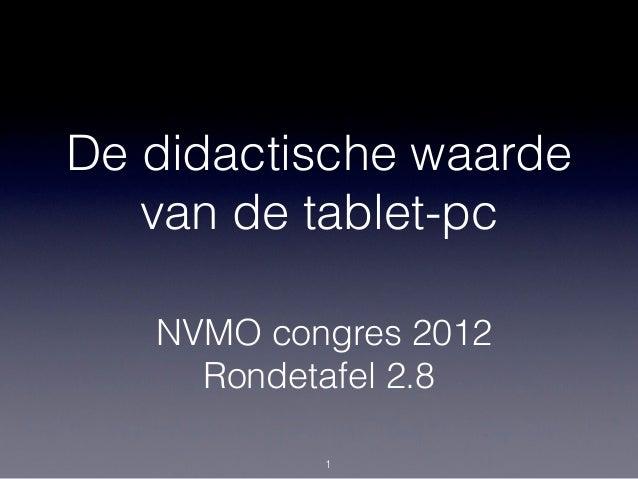 De didactische waarde   van de tablet-pc   NVMO congres 2012     Rondetafel 2.8           1