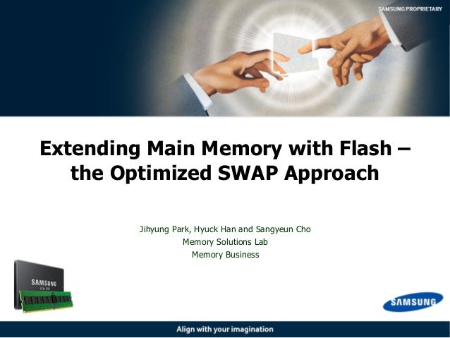Jihyung Park, Hyuck Han and Sangyeun Cho Memory Solutions Lab Memory Business Extending Main Memory with Flash – the Optim...