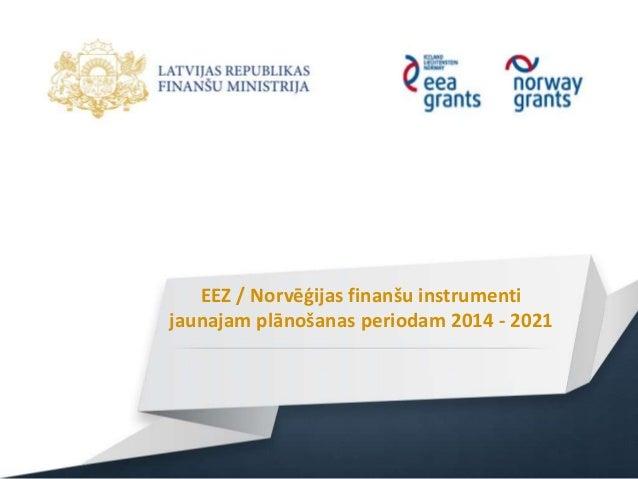 EEZ / Norvēģijas finanšu instrumenti jaunajam plānošanas periodam 2014 - 2021