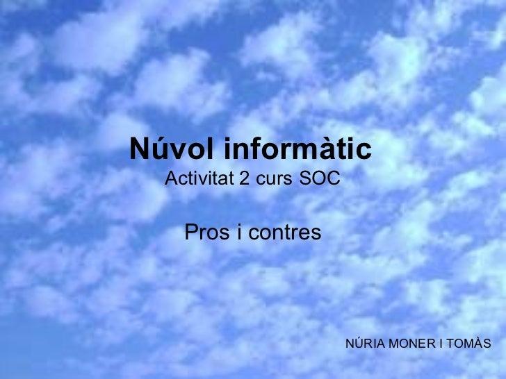 Núvol informàtic   Activitat 2 curs SOC Pros i contres NÚRIA MONER I TOMÀS