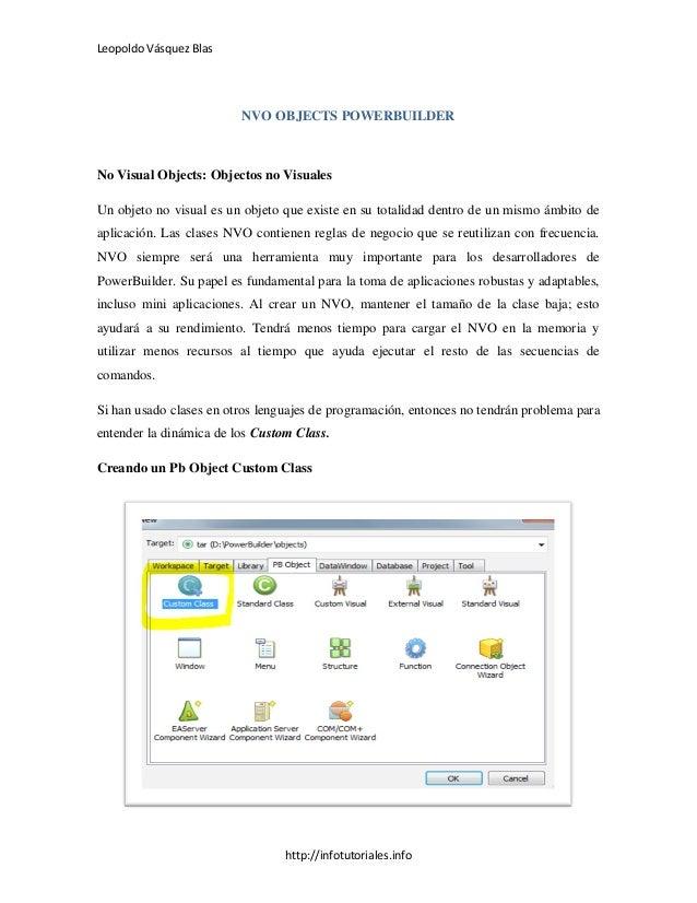 Leopoldo Vásquez Blas http://infotutoriales.info NVO OBJECTS POWERBUILDER No Visual Objects: Objectos no Visuales Un objet...