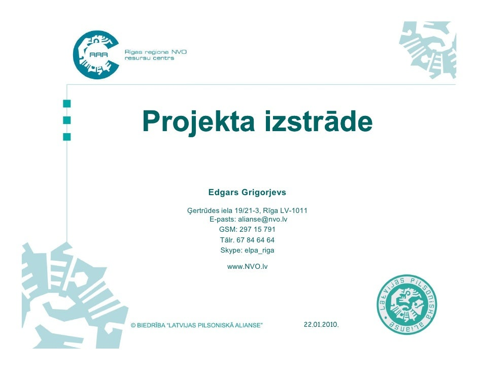 Projekta izstrāde           Edgars Grigorjevs    Ģertrūdes iela 19/21-3, Rīga LV-1011          E-pasts: alianse@nvo.lv    ...