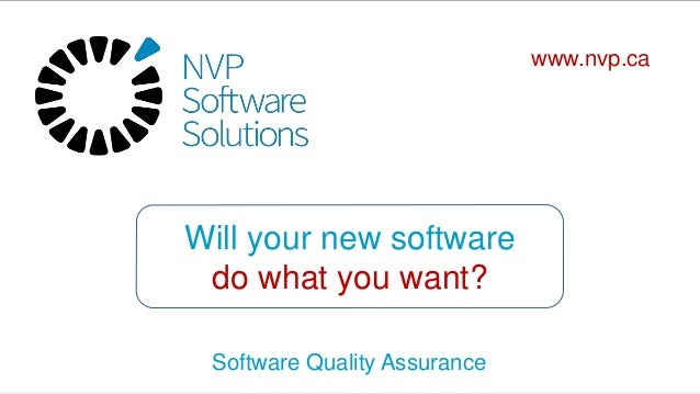 Will your new software do what you want? Software Quality Assurance www.nvp.ca
