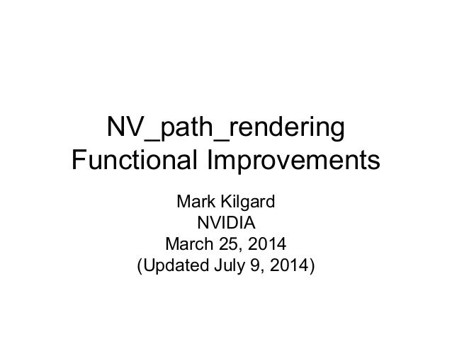 NV_path_rendering  Functional Improvements  Mark Kilgard  NVIDIA  March 25, 2014  (Updated July 9, 2014)