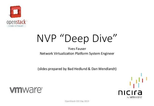 "NVP ""Deep Dive"" Yves  Fauser   Network  Virtualiza3on  Pla6orm  System  Engineer         (slides  pr..."