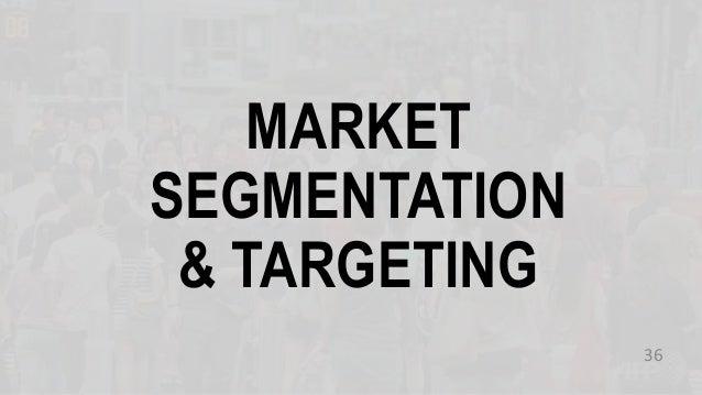 MARKET SEGMENTATION & TARGETING 36