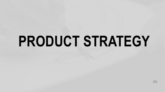 PRODUCT STRATEGY 46