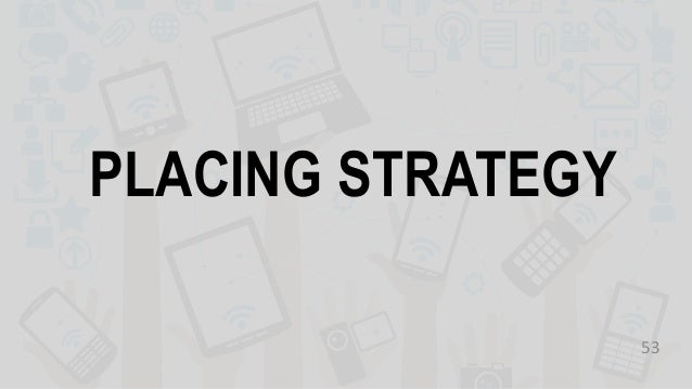PLACING STRATEGY 53