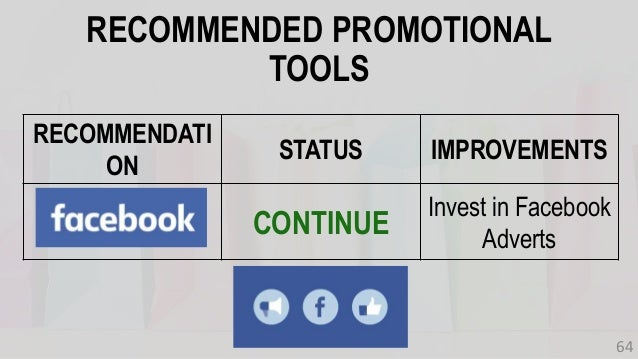 RECOMMENDATI ON STATUS IMPROVEMENTS CONTINUE Invest in Facebook Adverts RECOMMENDED PROMOTIONAL TOOLS 64